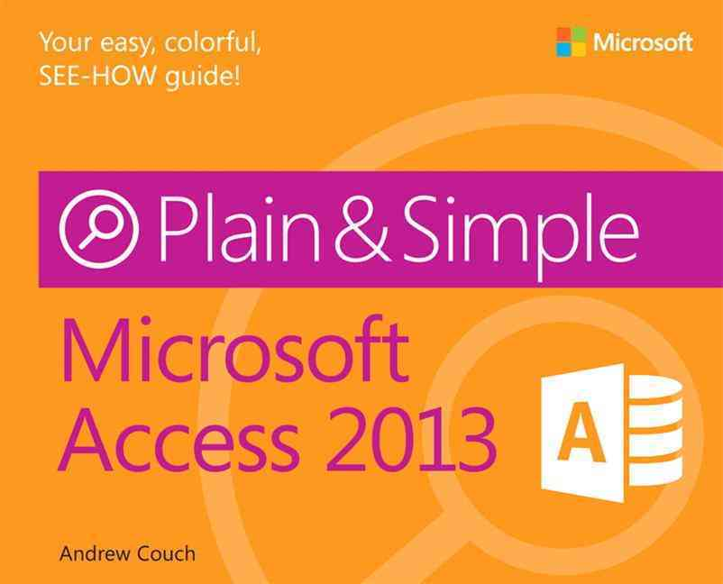 Microsoft Access 2013 Plain & Simple By Couch, Andrew