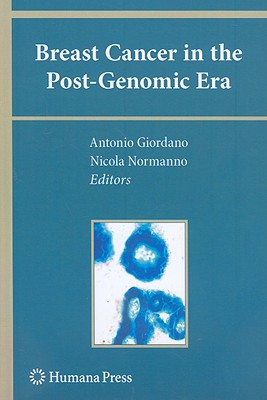 Breast Cancer in the Post-Genomic Era By Giordano, Antonio (EDT)/ Normanno, Nicola (EDT)